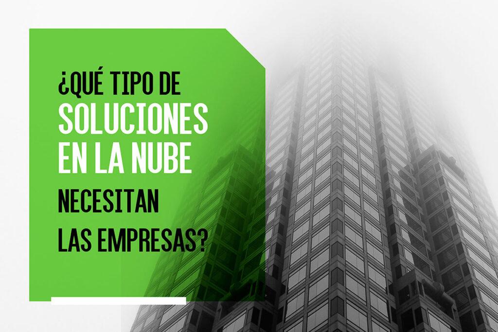 ¿Qué tipo de soluciones en la nube necesitan las empresas?