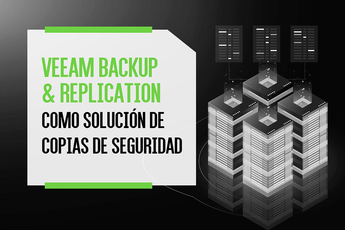 Veeam Backup & Replication como solución de copias de seguridad