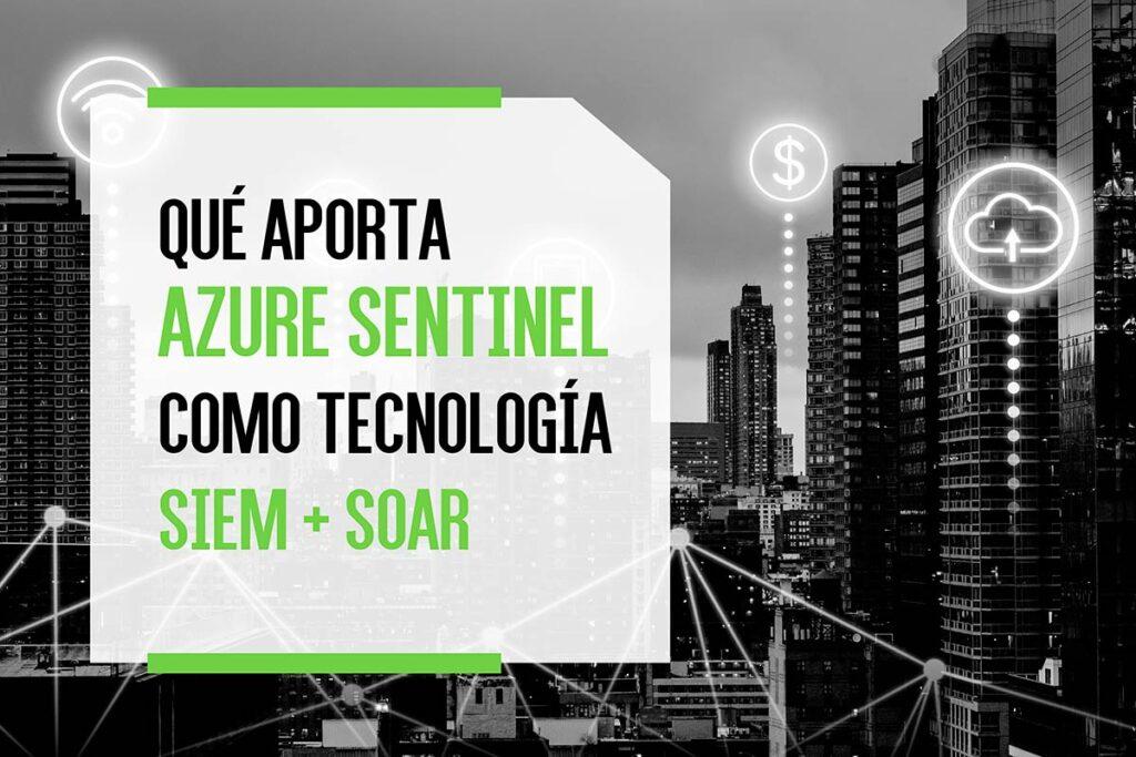 Qué aporta Azure Sentinel como tecnología SIEM + SOAR
