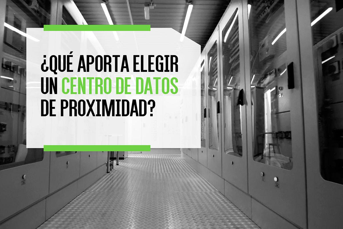 ¿Qué aporta elegir un centro de datos de proximidad?