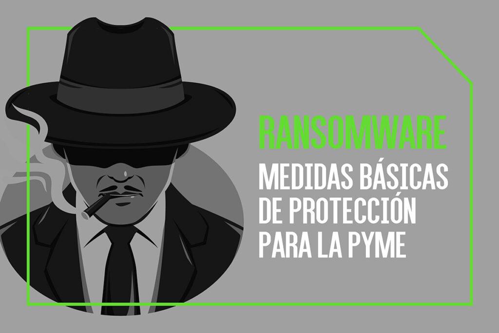Ransomware: Medidas básicas de protección para la PYME