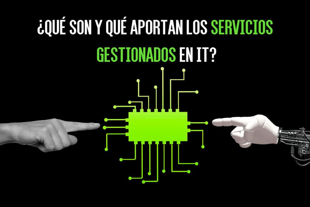 ¿Qué son y qué aportan los servicios gestionados en IT?